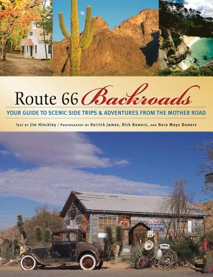Route 66 Backroads By Hinckley, Jim/ James, Kerrick (PHT)/ Bowers, Rick (PHT)/ Bowers, Nora (PHT)